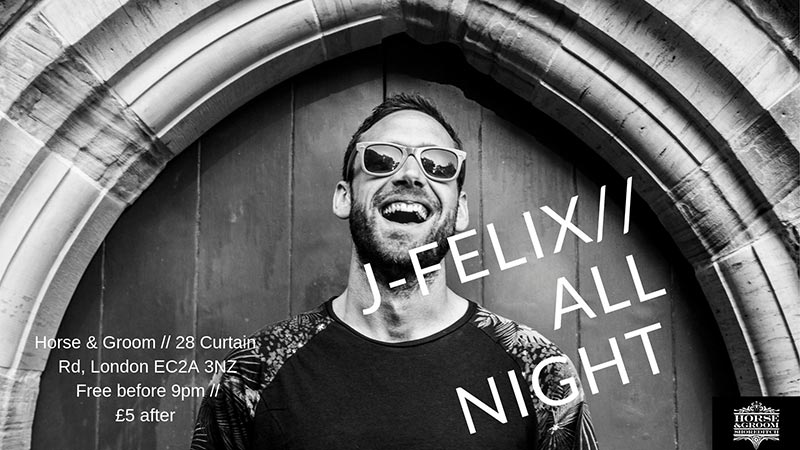 J-Felix at Horse & Groom on Fri 10th May 2019 Flyer