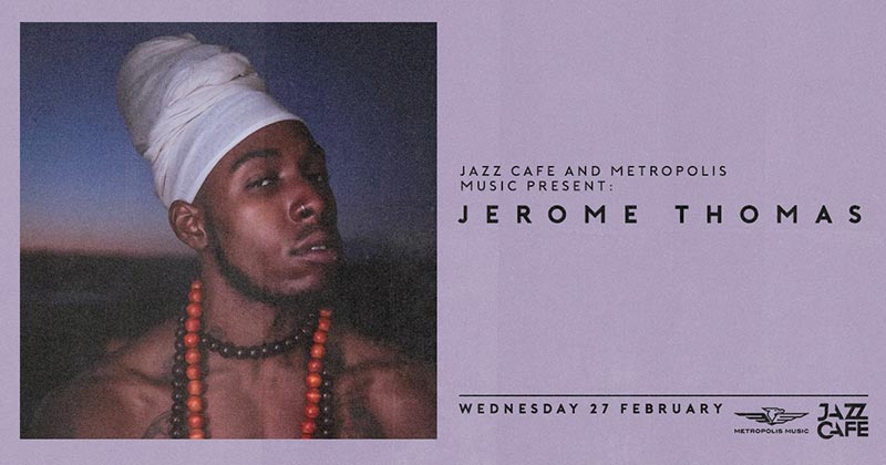 Jerome Thomas at Jazz Cafe on Wed 27th February 2019 Flyer