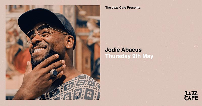 Jodie Abacus at Jazz Cafe on Thu 9th May 2019 Flyer