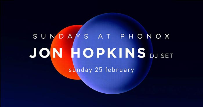 Jon Hopkins at Phonox on Sun 25th February 2018 Flyer
