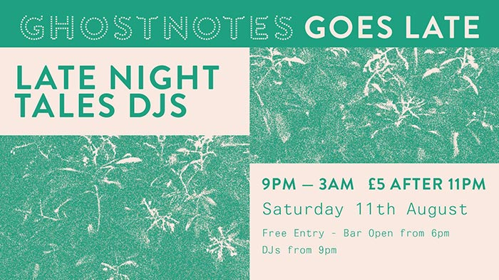 Late Night Tales DJs at Ghost Notes on Sat 11th August 2018 Flyer