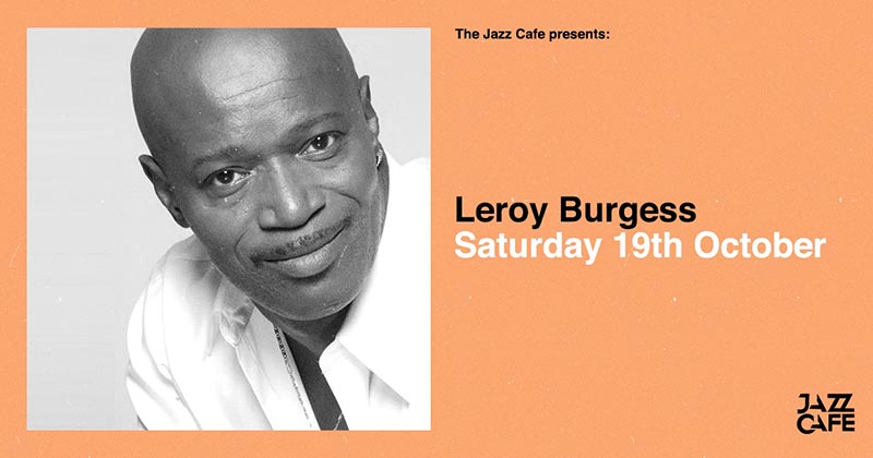 Leroy Burgess (Live) at Jazz Cafe on Sat 19th October 2019 Flyer