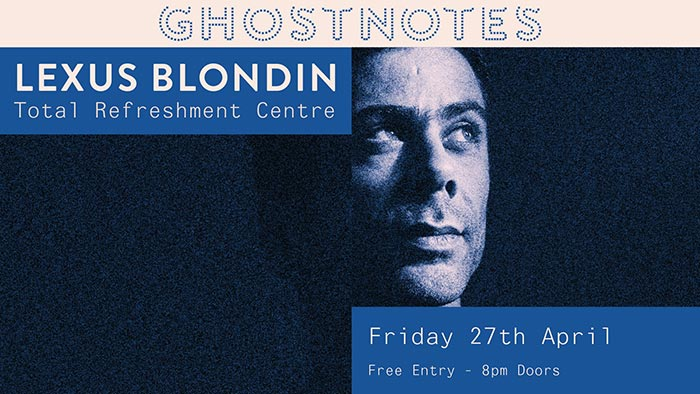 Lexus Blondin at Ghost Notes on Fri 27th April 2018 Flyer