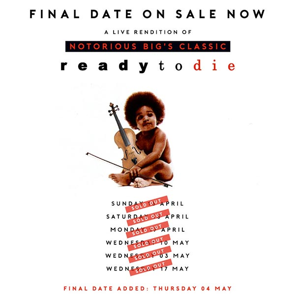 An Orchestral Rendition of Ready To Die at XOYO on Thu 4th May 2017 Flyer