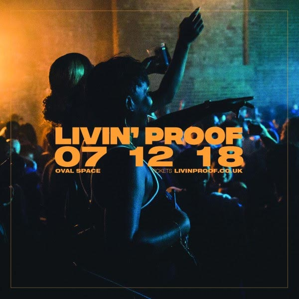 Livin' Proof at Oval Space on Friday 7th December 2018 Flyer