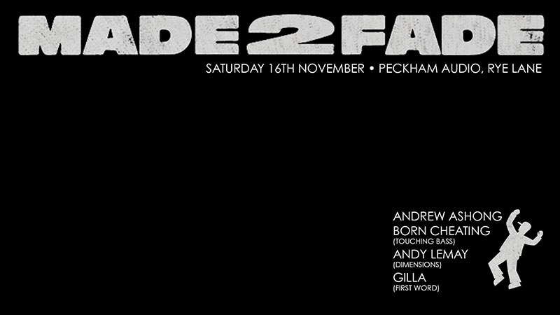 Made2Fade at Peckham Audio on Sat 16th November 2019 Flyer