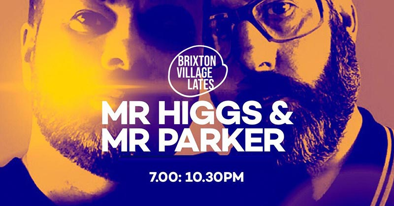 Mr Higgs & Mr Parker at Brixton Village on Thu 13th June 2019 Flyer