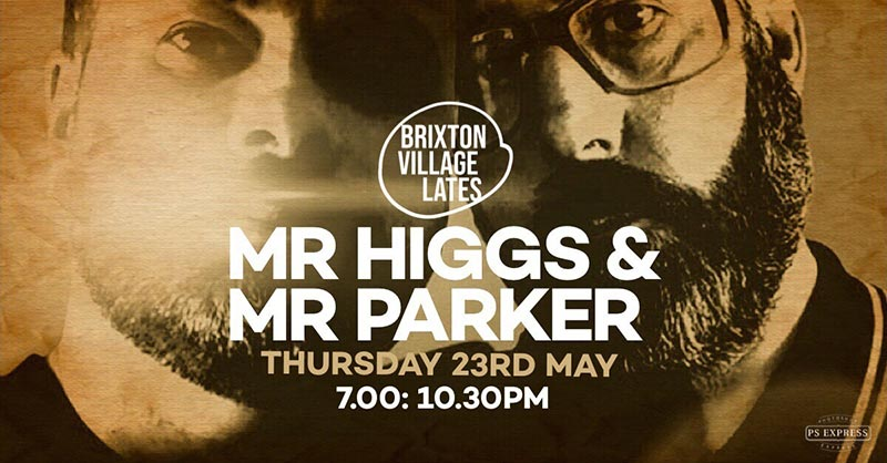 Mr Higgs & Mr Parker at Brixton Village on Thu 23rd May 2019 Flyer