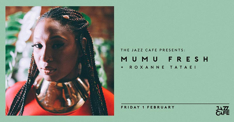 Mumu Fresh at Jazz Cafe on Fri 1st February 2019 Flyer