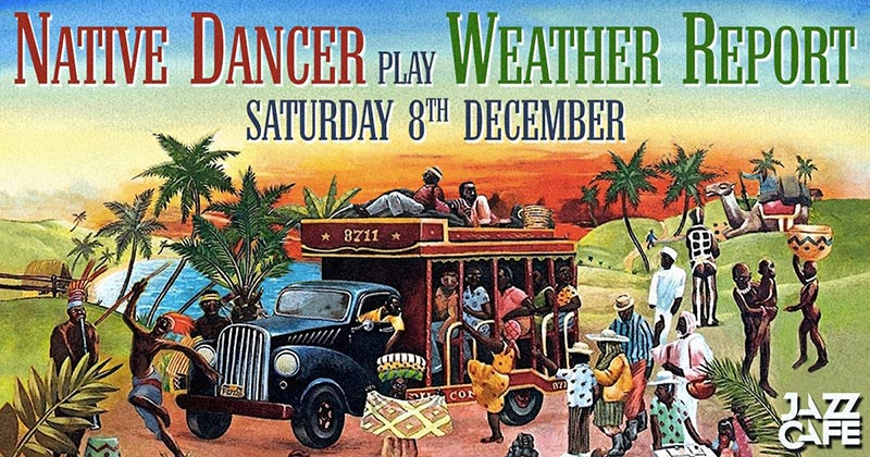 Native Dancer play Weather Report  at Jazz Cafe on Sat 8th December 2018 Flyer
