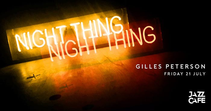 Night Thing: Gilles Peterson at Jazz Cafe on Fri 21st July 2017 Flyer