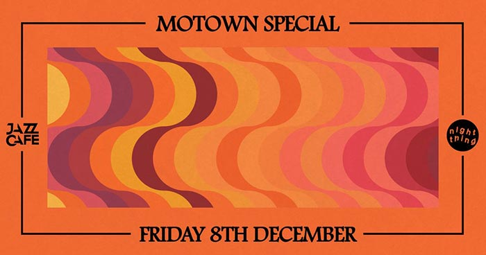 Night Thing Motown Special at Jazz Cafe on Fri 8th December 2017 Flyer