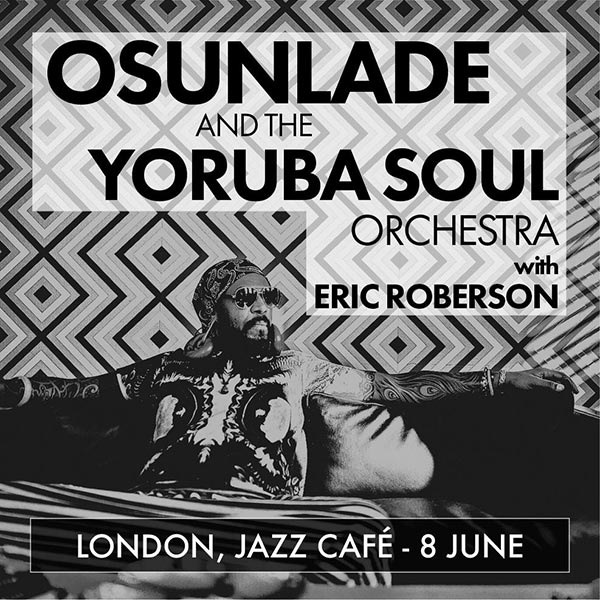 Osunlade and The Yoruba Soul Orchestra at Jazz Cafe on Thu 8th June 2017 Flyer