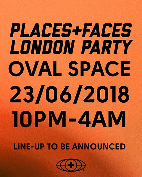 Places + Faces at Oval Space on Sat 23rd June 2018 Flyer