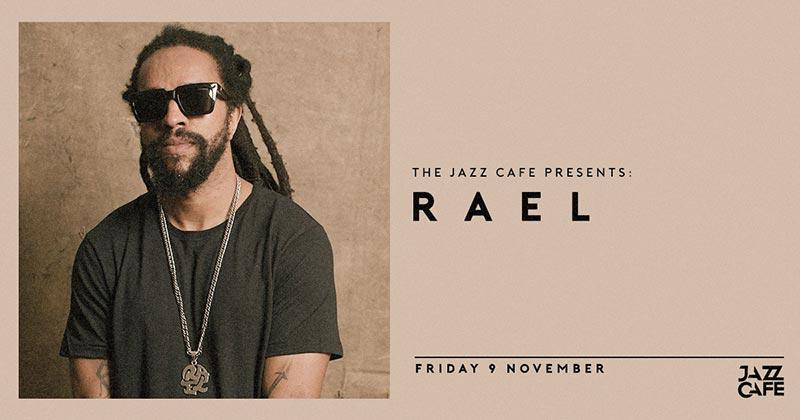 Rael at Jazz Cafe on Fri 9th November 2018 Flyer