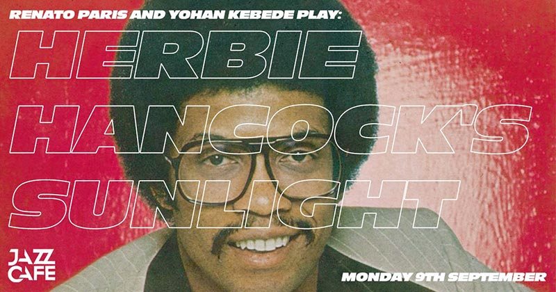 Herbie Hancock's Sunlight at Jazz Cafe on Mon 9th September 2019 Flyer