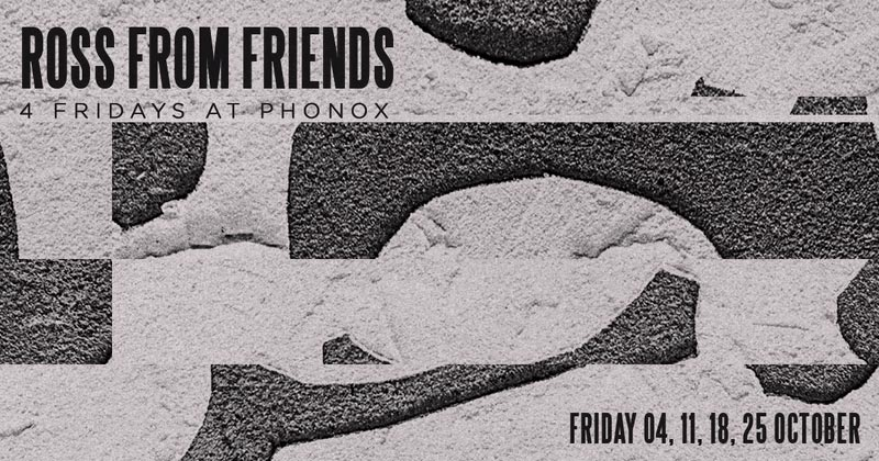 Ross from Friends at Phonox on Fri 4th October 2019 Flyer
