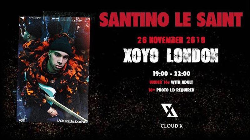 Santino Le Saint at XOYO on Tue 26th November 2019 Flyer