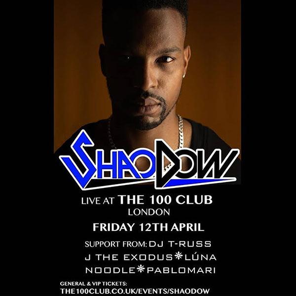 ShaoDow  at 100 Club on Fri 12th April 2019 Flyer