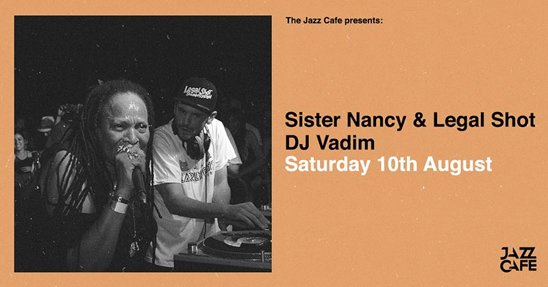 Sister Nancy & Legal Shot at Jazz Cafe on Sat 10th August 2019 Flyer
