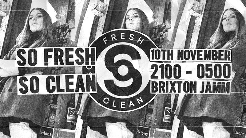 So Fresh So Clean at Brixton Jamm on Sat 10th November 2018 Flyer