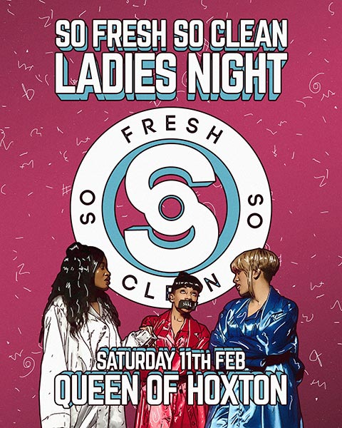 So Fresh So Clean - Ladies Night at Islington Assembly Hall on Saturday 11th February 2017 Flyer