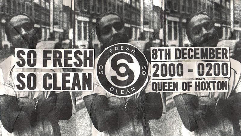 So Fresh So Clean at Queen of Hoxton on Sat 8th December 2018 Flyer
