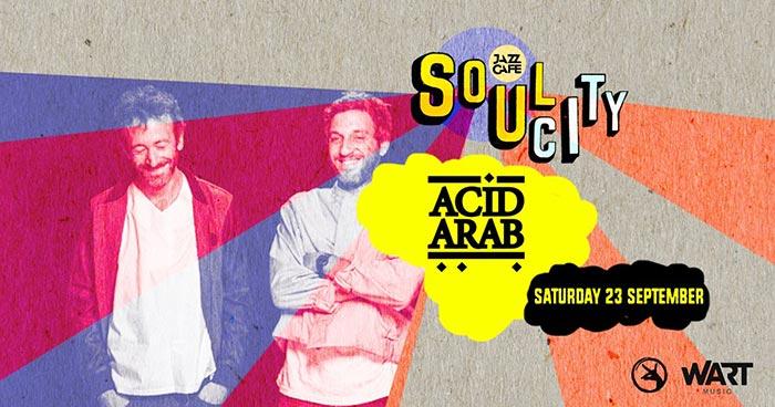 Soul City w/ Acid Arab at Jazz Cafe on Sat 23rd September 2017 Flyer