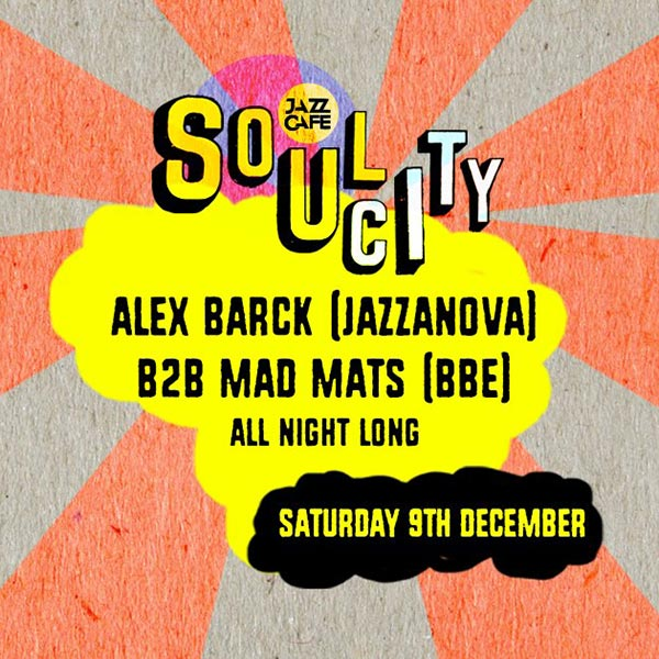 Soul City w/ Alex Barck (Jazzanova) at Jazz Cafe on Sat 9th December 2017 Flyer