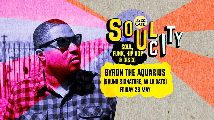 Soul City w/ Byron The Aquarius at Jazz Cafe on Fri 26th May 2017 Flyer