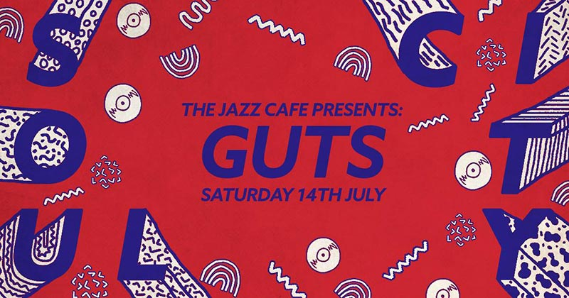 Soul City w/ Guts at Jazz Cafe on Sat 14th July 2018 Flyer