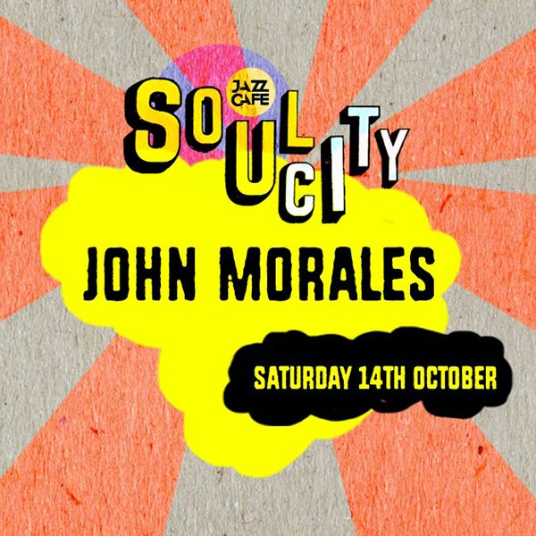 Soul City w/ John Morales at Jazz Cafe on Sat 14th October 2017 Flyer