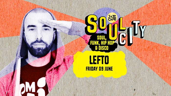 Soul City w/ Lefto at Jazz Cafe on Fri 9th June 2017 Flyer
