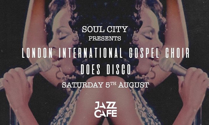 Soul City : London International Gospel Choir Does Disco at Jazz Cafe on Sat 5th August 2017 Flyer