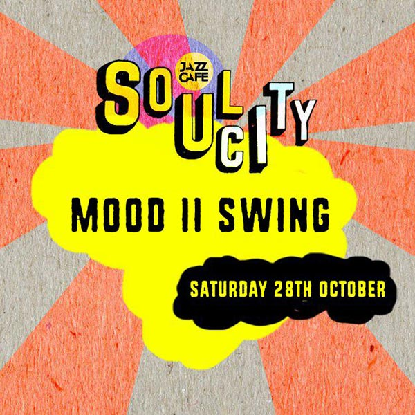 Soul City w/ Mood II Swing at Jazz Cafe on Sat 28th October 2017 Flyer