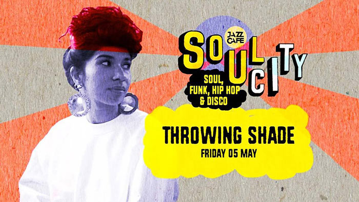 Soul City w/ Throwing Shade at Jazz Cafe on Fri 5th May 2017 Flyer