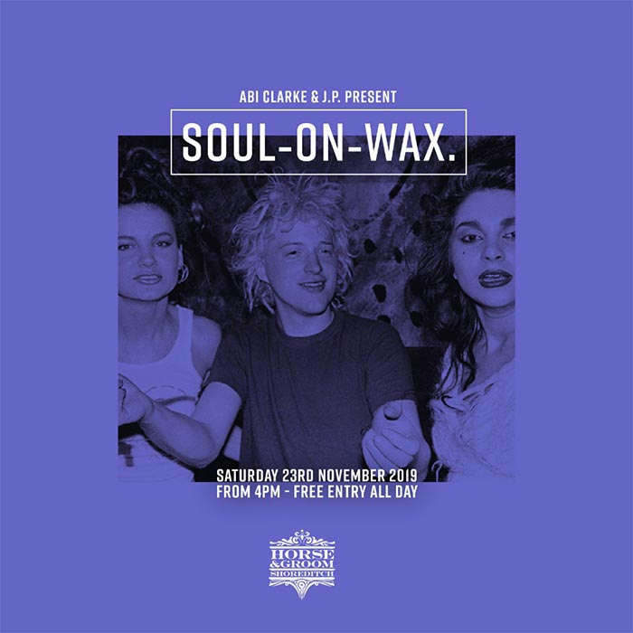 Soul on Wax at Horse & Groom on Sat 23rd November 2019 Flyer