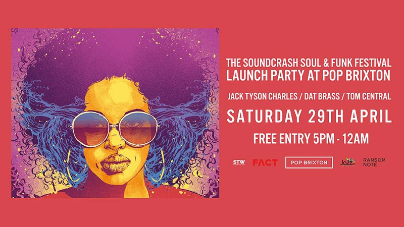 Soundcrash Soul & Funk Weekender Launch Party at Pop Brixton on Sat 29th April 2017 Flyer
