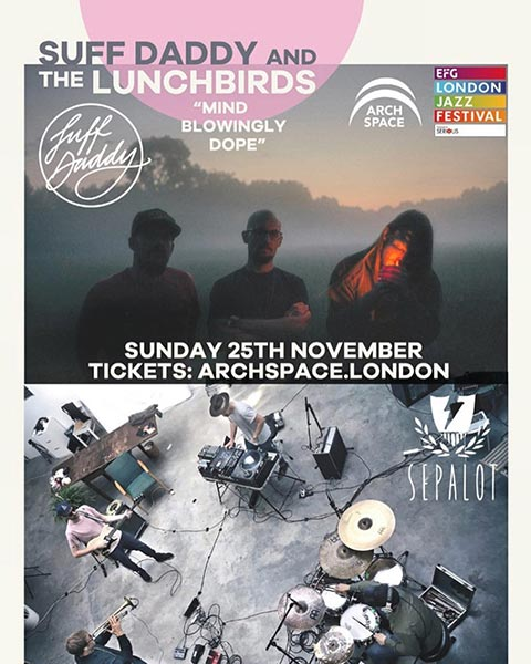 Suff Daddy & The Lunchbirds at Archspace on Sunday 25th November 2018 Flyer