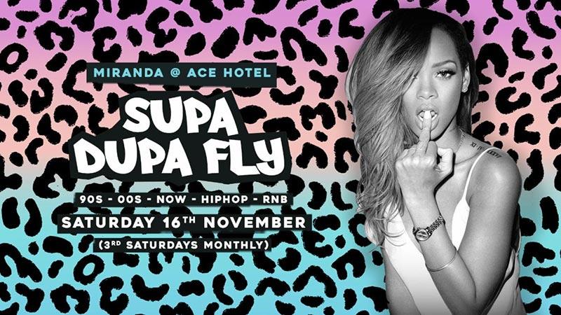 Supa Dupa Fly x Ace Hotel Miranda at Ace Hotel on Sat 16th November 2019 Flyer