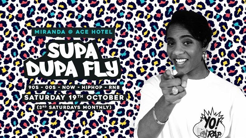 Supa Dupa Fly x Ace Hotel Miranda at Ace Hotel on Sat 19th October 2019 Flyer
