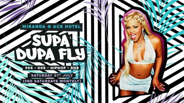 Supa Dupa Fly x Ace Hotel Miranda at Ace Hotel on Sat 21st July 2018 Flyer