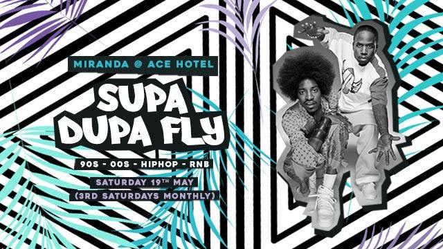 Supa Dupa Fly x Ace Hotel Miranda at Ace Hotel on Sat 19th May 2018 Flyer