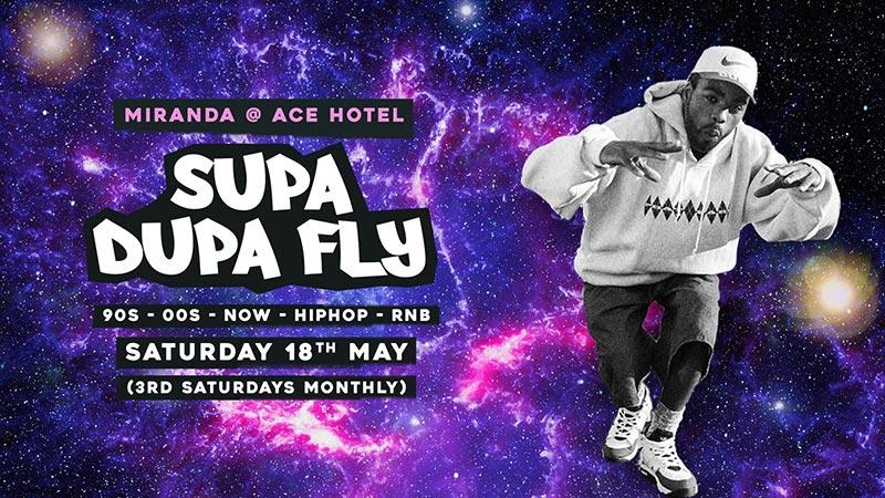 Supa Dupa Fly x Ace Hotel Miranda at Ace Hotel on Sat 18th May 2019 Flyer