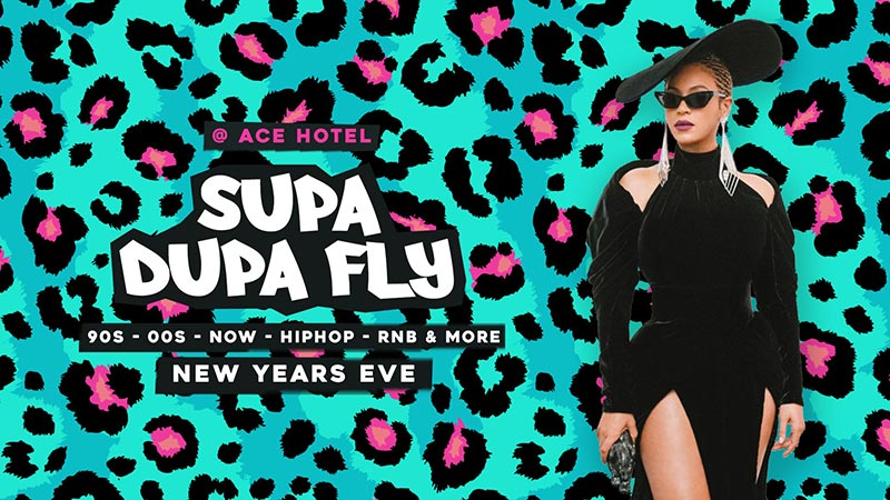 Supa Dupa Fly x New Years Eve x Ace Hotel at Ace Hotel on Tue 31st December 2019 Flyer