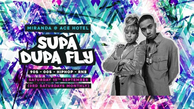 Supa Dupa Fly x Ace Hotel Miranda at Ace Hotel on Sat 15th September 2018 Flyer
