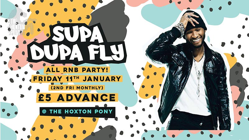 Supa Dupa Fly x All RnB Party at The Hoxton Pony on Fri 11th January 2019 Flyer