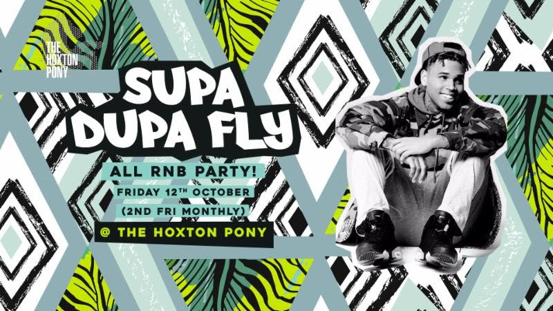 Supa Dupa Fly at The Hoxton Pony on Fri 12th October 2018 Flyer