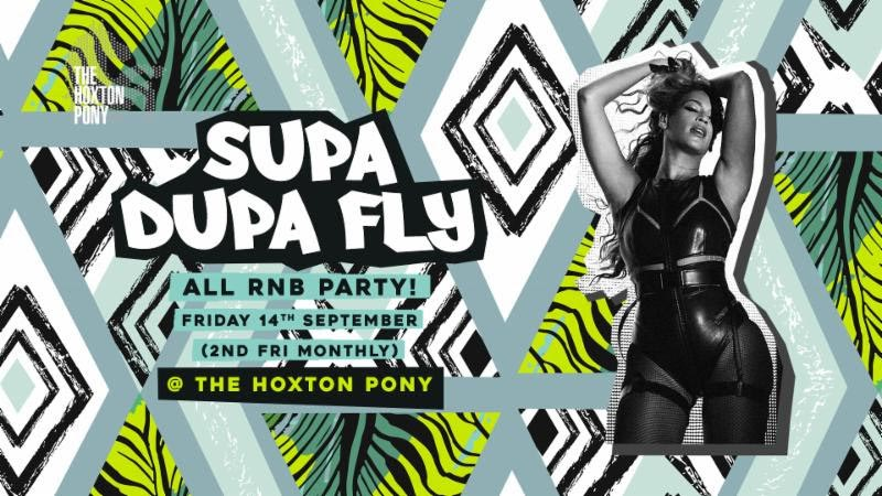 Supa Dupa Fly at The Hoxton Pony on Fri 14th September 2018 Flyer