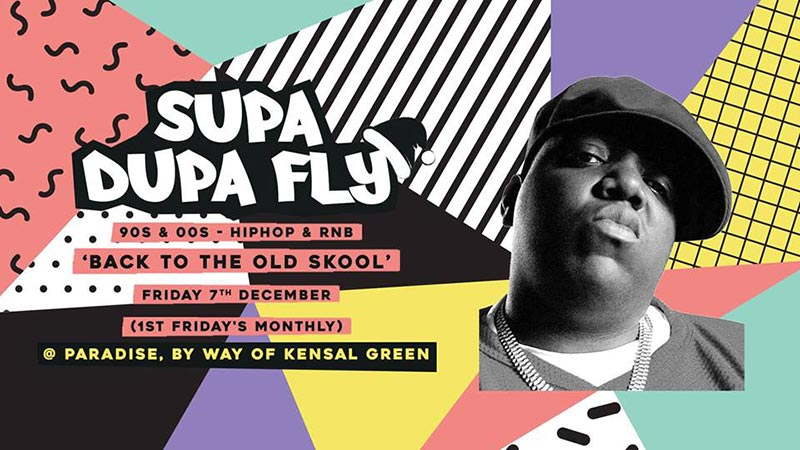 Supa Dupa Fly x Back To The Old Skool at Paradise by way of Kensal Green on Fri 7th December 2018 Flyer